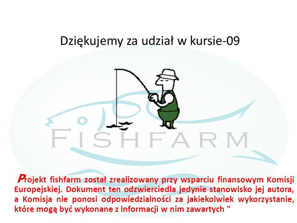 Dziękujemy za udział w kursie-09 P rojekt fishfarm został zrealizowany przy wsparciu finansowym Komisji Europejskiej. Dokument ten odzwierciedla jedyn