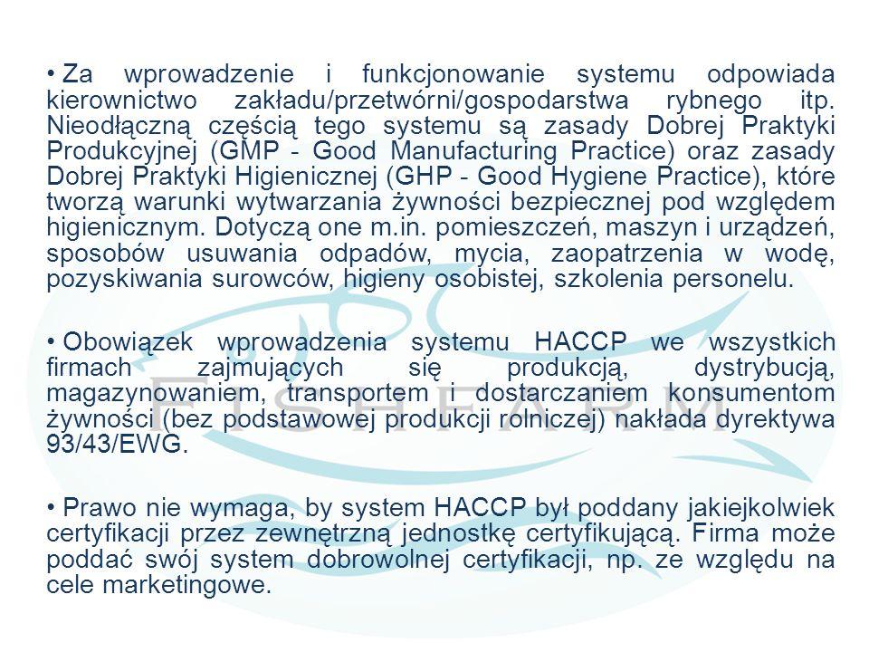 Za wprowadzenie i funkcjonowanie systemu odpowiada kierownictwo zakładu/przetwórni/gospodarstwa rybnego itp. Nieodłączną częścią tego systemu są zasad