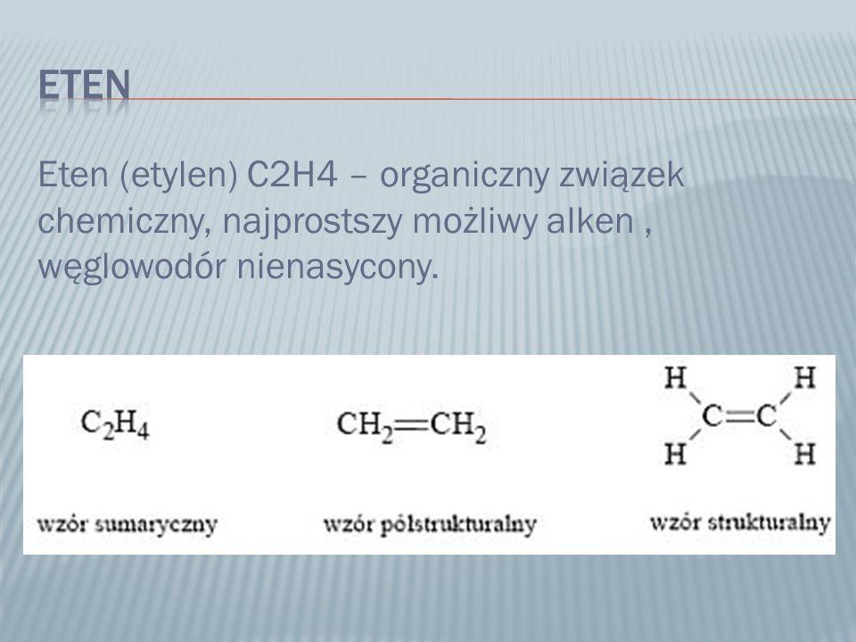 Eten jest gazem bezbarwnym, o słodkawym zapachu.Jest substancją łatwopalną.