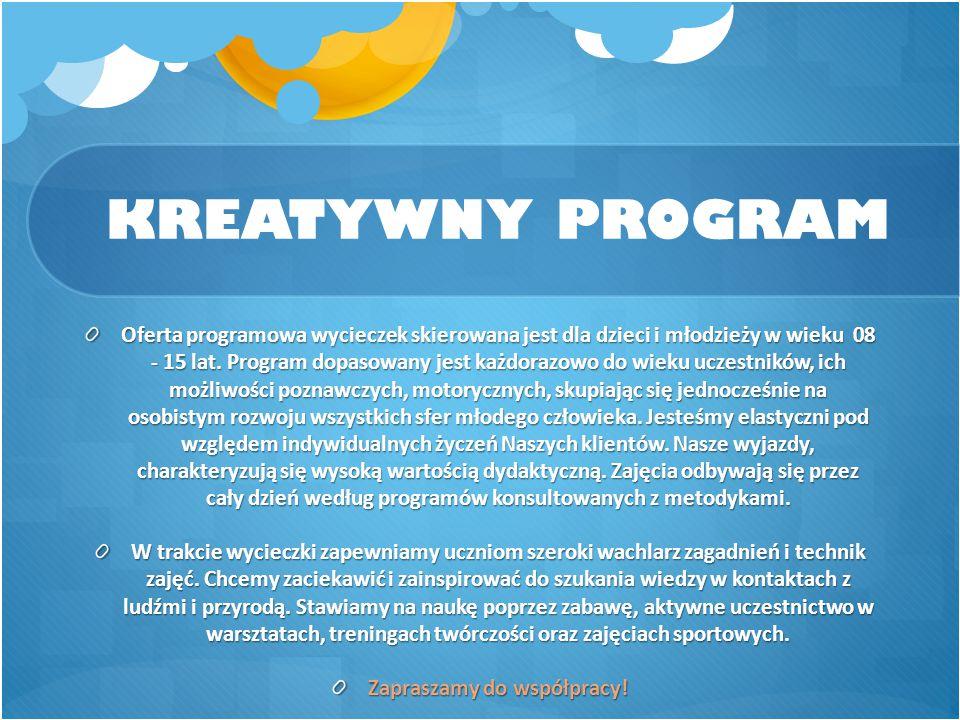 KREATYWNY PROGRAM Oferta programowa wycieczek skierowana jest dla dzieci i młodzieży w wieku 08 - 15 lat. Program dopasowany jest każdorazowo do wieku