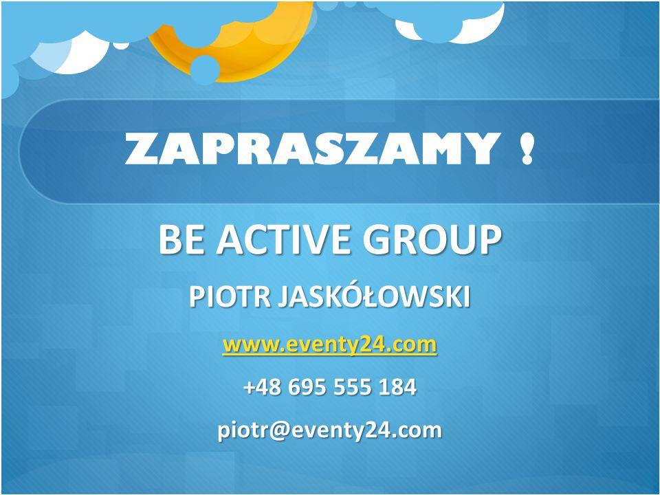 ZAPRASZAMY ! BE ACTIVE GROUP PIOTR JASKÓŁOWSKI www.eventy24.com +48 695 555 184 piotr@eventy24.com