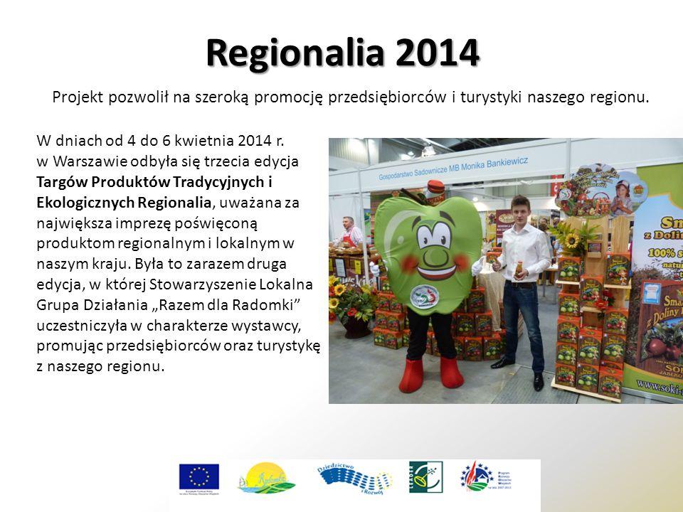 Regionalia 2014 Projekt pozwolił na szeroką promocję przedsiębiorców i turystyki naszego regionu. W dniach od 4 do 6 kwietnia 2014 r. w Warszawie odby