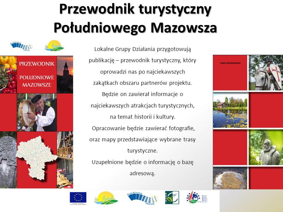 Przewodnik turystyczny Południowego Mazowsza Lokalne Grupy Działania przygotowują publikację – przewodnik turystyczny, który oprowadzi nas po najciekawszych zakątkach obszaru partnerów projektu.