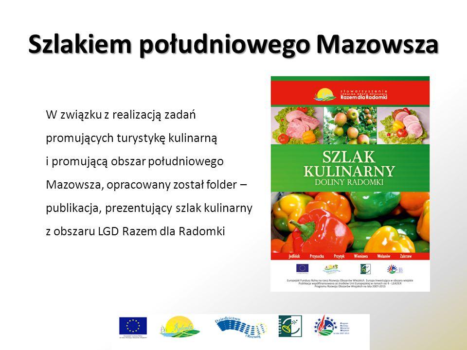 W związku z realizacją zadań promujących turystykę kulinarną i promującą obszar południowego Mazowsza, opracowany został folder – publikacja, prezentujący szlak kulinarny z obszaru LGD Razem dla Radomki Szlakiem południowego Mazowsza