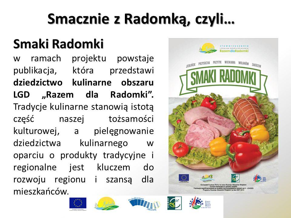 """Smacznie z Radomką, czyli… Smaki Radomki w ramach projektu powstaje publikacja, która przedstawi dziedzictwo kulinarne obszaru LGD """"Razem dla Radomki ."""