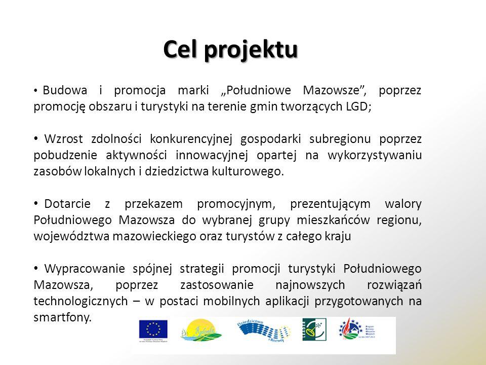 """Cel projektu Budowa i promocja marki """"Południowe Mazowsze , poprzez promocję obszaru i turystyki na terenie gmin tworzących LGD; Wzrost zdolności konkurencyjnej gospodarki subregionu poprzez pobudzenie aktywności innowacyjnej opartej na wykorzystywaniu zasobów lokalnych i dziedzictwa kulturowego."""