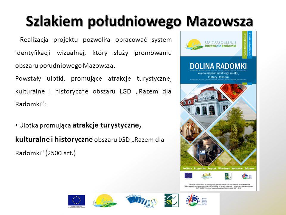 Szlakiem południowego Mazowsza Realizacja projektu pozwoliła opracować system identyfikacji wizualnej, który służy promowaniu obszaru południowego Maz