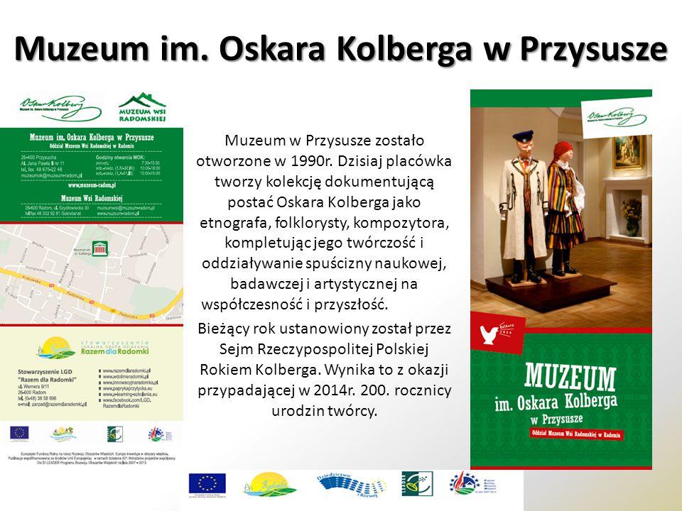 Muzeum im. Oskara Kolberga w Przysusze Muzeum w Przysusze zostało otworzone w 1990r. Dzisiaj placówka tworzy kolekcję dokumentującą postać Oskara Kolb