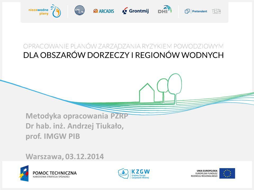 Metodyka opracowania PZRP Dr hab. inż. Andrzej Tiukało, prof. IMGW PIB Warszawa, 03.12.2014