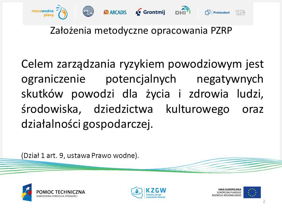 Założenia metodyczne opracowania PZRP 2 Celem zarządzania ryzykiem powodziowym jest ograniczenie potencjalnych negatywnych skutków powodzi dla życia i zdrowia ludzi, środowiska, dziedzictwa kulturowego oraz działalności gospodarczej.
