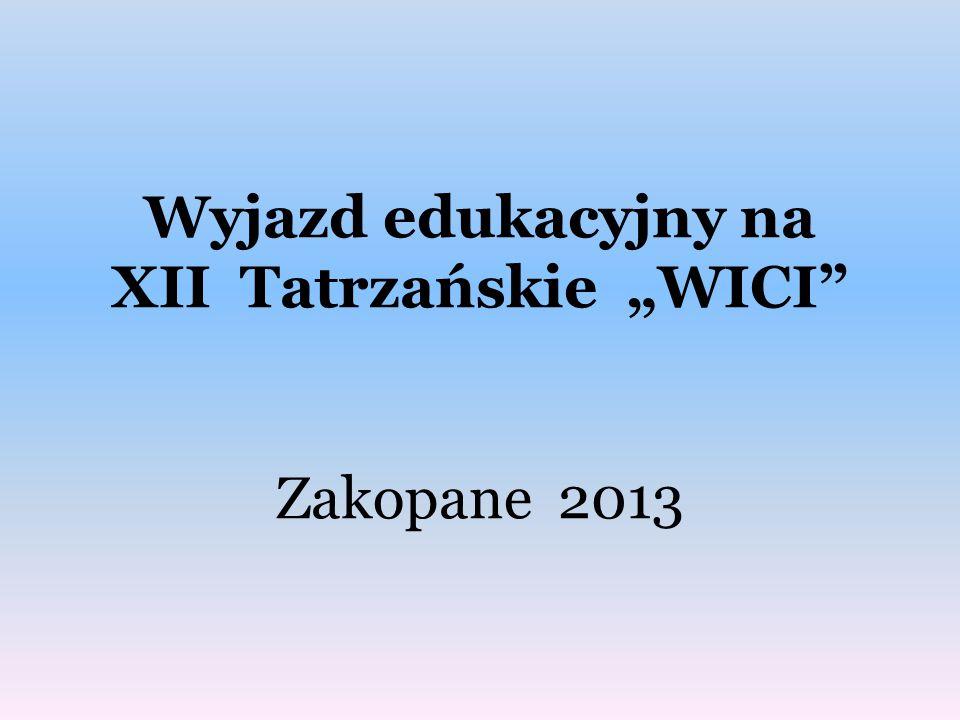 """Wyjazd edukacyjny na XII Tatrzańskie """"WICI Zakopane 2013"""