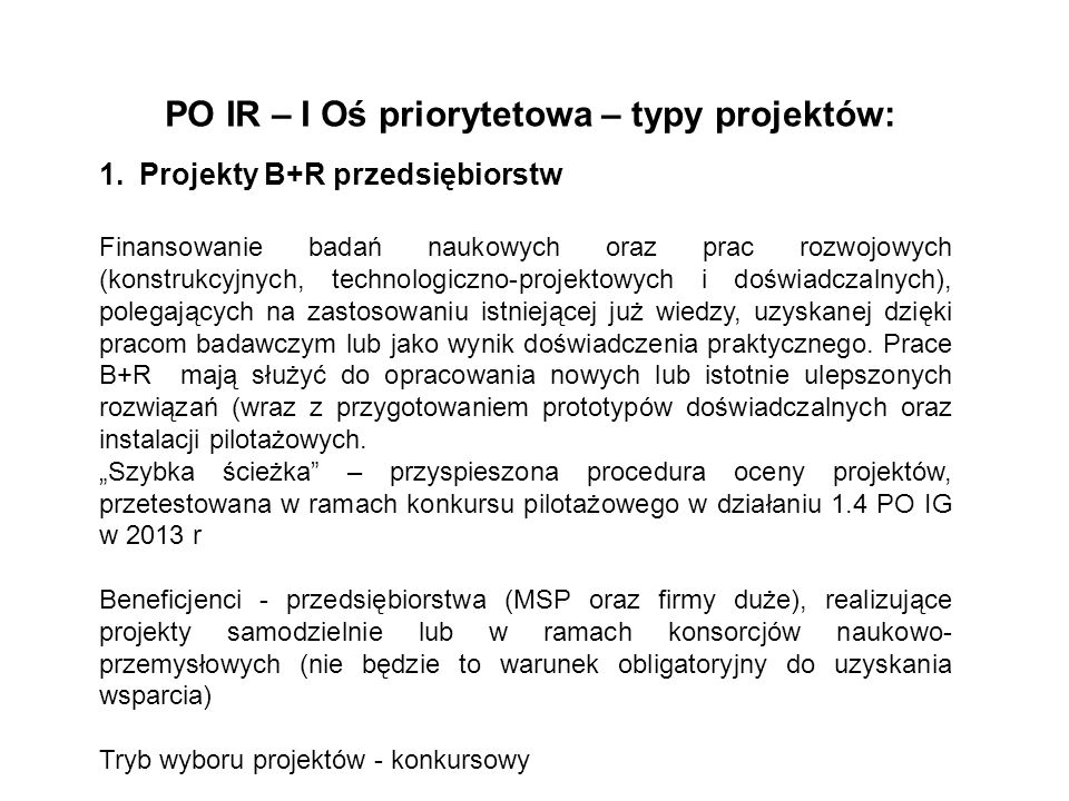 PO IR – I Oś priorytetowa – typy projektów: 1.Projekty B+R przedsiębiorstw Finansowanie badań naukowych oraz prac rozwojowych (konstrukcyjnych, techno