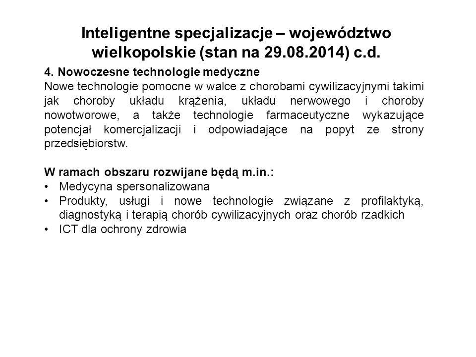 Inteligentne specjalizacje – województwo wielkopolskie (stan na 29.08.2014) c.d. 4. Nowoczesne technologie medyczne Nowe technologie pomocne w walce z