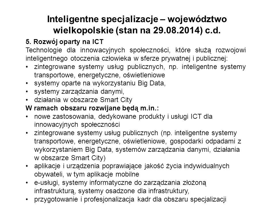 Inteligentne specjalizacje – województwo wielkopolskie (stan na 29.08.2014) c.d. 5. Rozwój oparty na ICT Technologie dla innowacyjnych społeczności, k