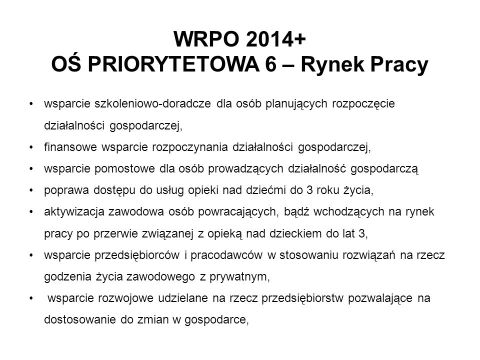 WRPO 2014+ OŚ PRIORYTETOWA 6 – Rynek Pracy wsparcie szkoleniowo-doradcze dla osób planujących rozpoczęcie działalności gospodarczej, finansowe wsparci