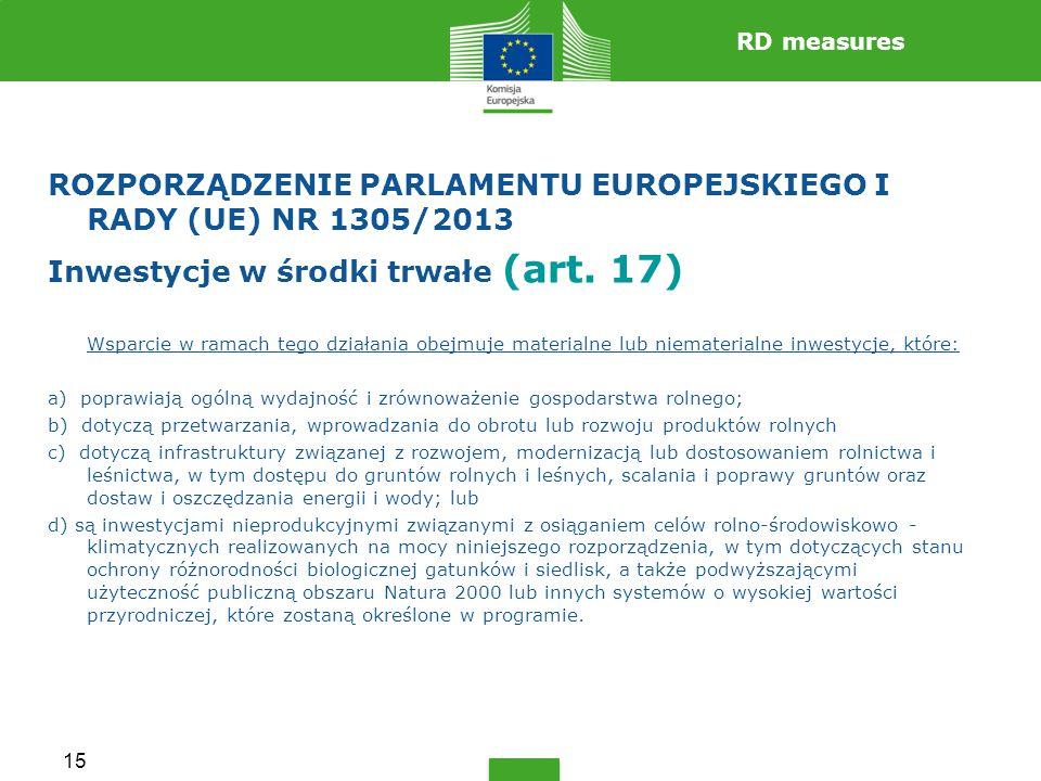 15 ROZPORZĄDZENIE PARLAMENTU EUROPEJSKIEGO I RADY (UE) NR 1305/2013 Inwestycje w środki trwałe (art.