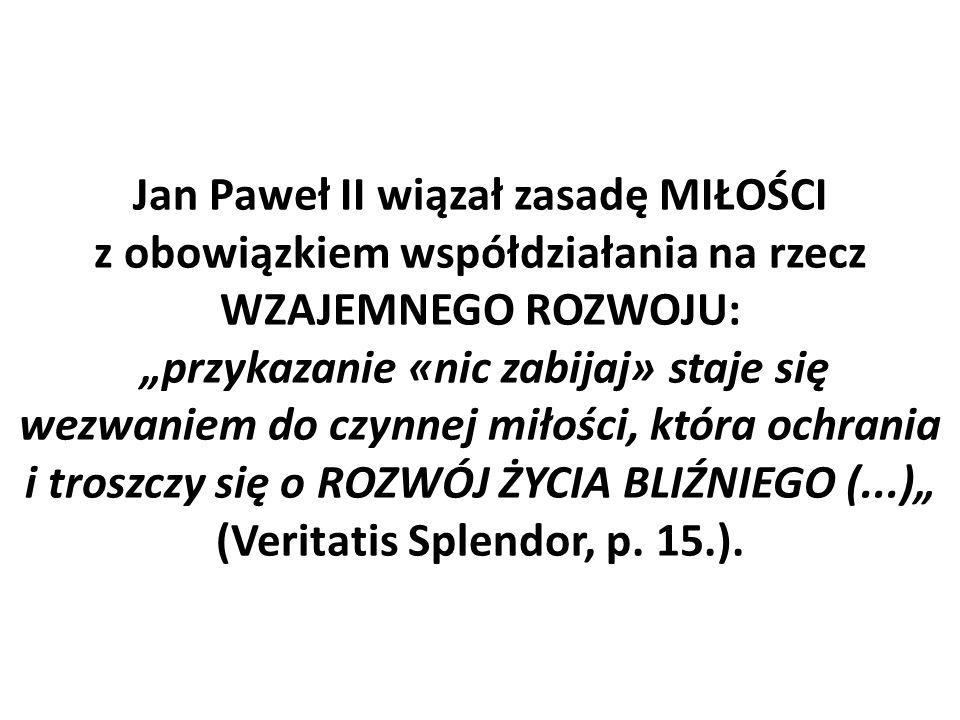 """Jan Paweł II wiązał zasadę MIŁOŚCI z obowiązkiem współdziałania na rzecz WZAJEMNEGO ROZWOJU: """"przykazanie «nic zabijaj» staje się wezwaniem do czynnej"""