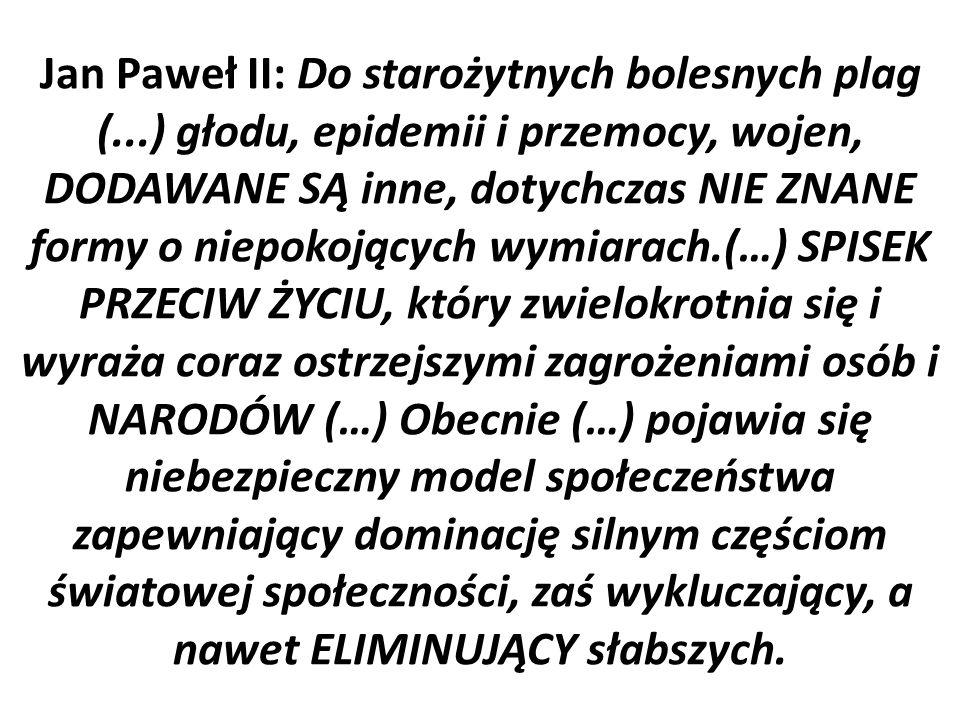 Jan Paweł II: Do starożytnych bolesnych plag (...) głodu, epidemii i przemocy, wojen, DODAWANE SĄ inne, dotychczas NIE ZNANE formy o niepokojących wym