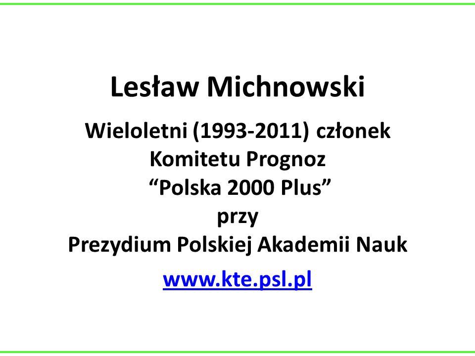 """Lesław Michnowski Wieloletni (1993-2011) członek Komitetu Prognoz """"Polska 2000 Plus"""" przy Prezydium Polskiej Akademii Nauk www.kte.psl.pl www.kte.psl."""