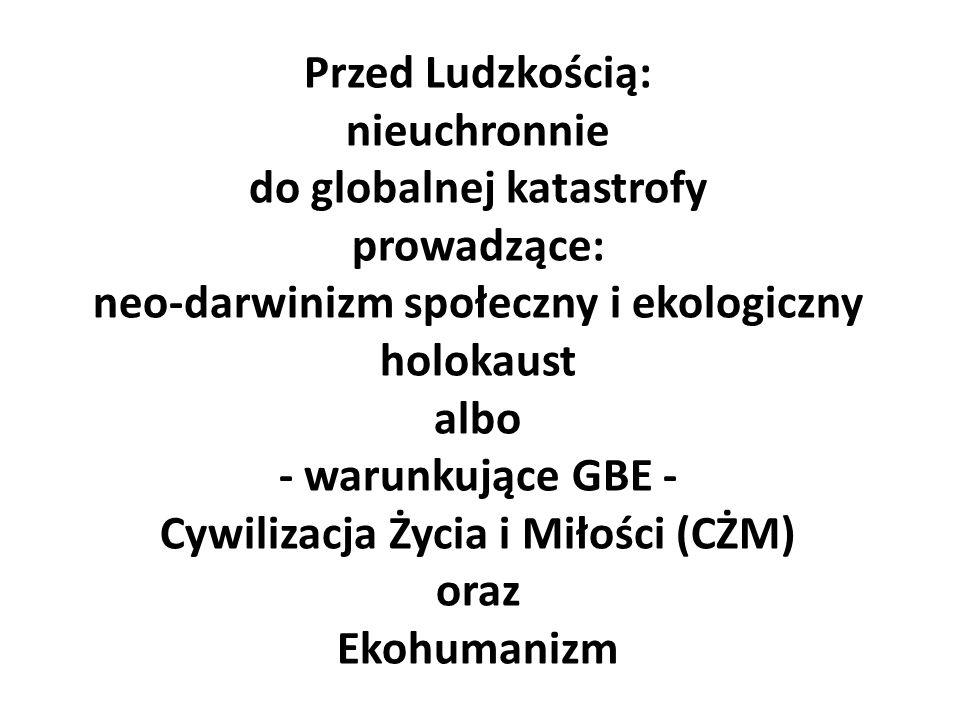 Przed Ludzkością: nieuchronnie do globalnej katastrofy prowadzące: neo-darwinizm społeczny i ekologiczny holokaust albo - warunkujące GBE - Cywilizacj