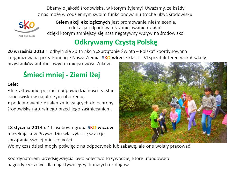 Odkrywamy Czystą Polskę Celem akcji ekologicznych jest promowanie nieśmiecenia, edukacja odpadowa oraz inicjowanie działań, dzięki którym zmniejszy si