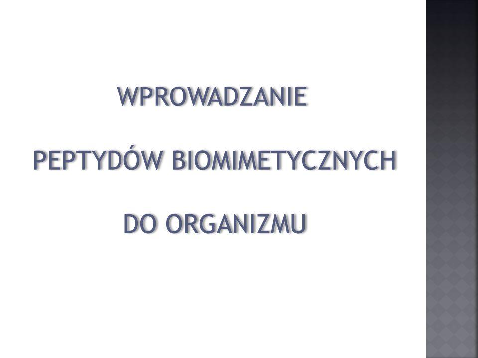 WPROWADZANIE PEPTYDÓW BIOMIMETYCZNYCH DO ORGANIZMU WPROWADZANIE PEPTYDÓW BIOMIMETYCZNYCH DO ORGANIZMU