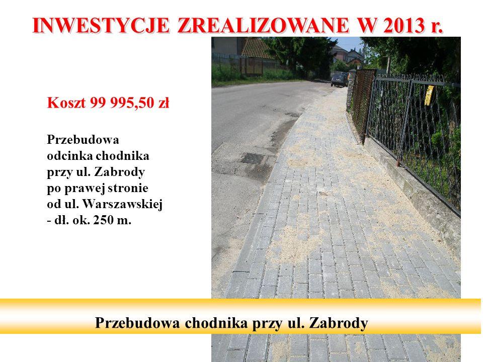 Koszt 99 995,50 zł Przebudowa odcinka chodnika przy ul. Zabrody po prawej stronie od ul. Warszawskiej - dł. ok. 250 m. 14 Przebudowa chodnika przy ul.