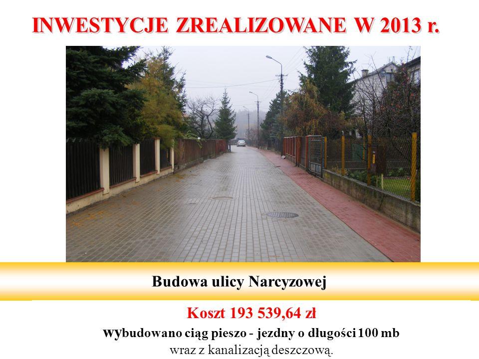 7 Budowa ulicy Narcyzowej Koszt 193 539,64 zł wy budowano ciąg pieszo - jezdny o długości 100 mb wraz z kanalizacją deszczową.