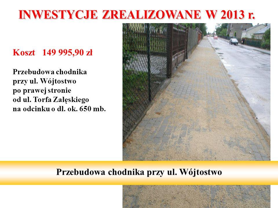 Koszt 149 995,90 zł Przebudowa chodnika przy ul. Wójtostwo po prawej stronie od ul. Torfa Załęskiego na odcinku o dł. ok. 650 mb. 8 Przebudowa chodnik