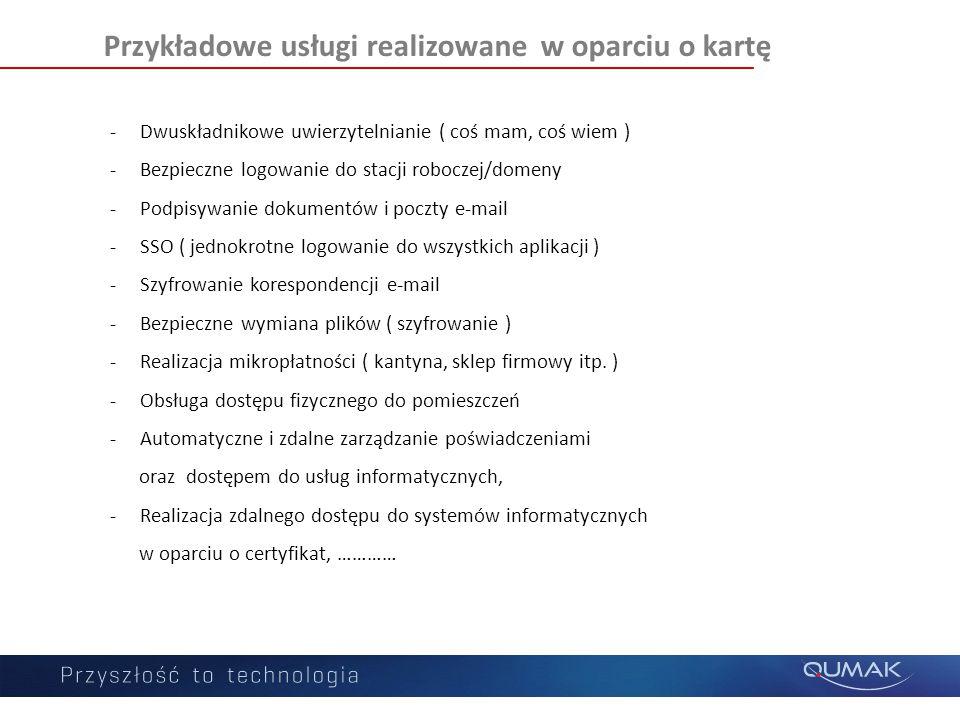 Przykładowe usługi realizowane w oparciu o kartę -Dwuskładnikowe uwierzytelnianie ( coś mam, coś wiem ) -Bezpieczne logowanie do stacji roboczej/domen