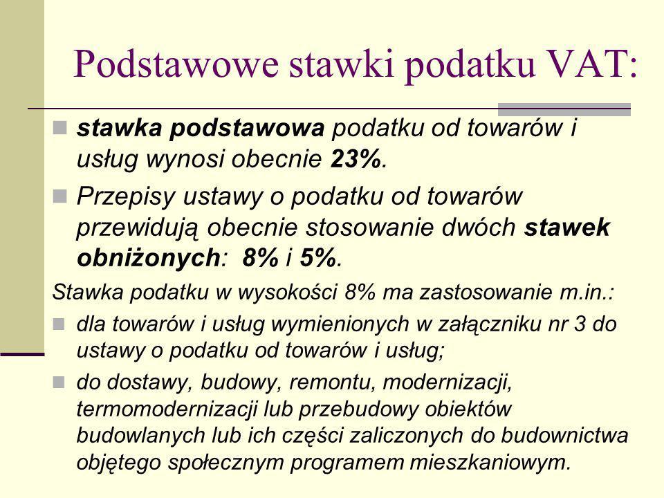 Podstawowe stawki podatku VAT: stawka podstawowa podatku od towarów i usług wynosi obecnie 23%. Przepisy ustawy o podatku od towarów przewidują obecni