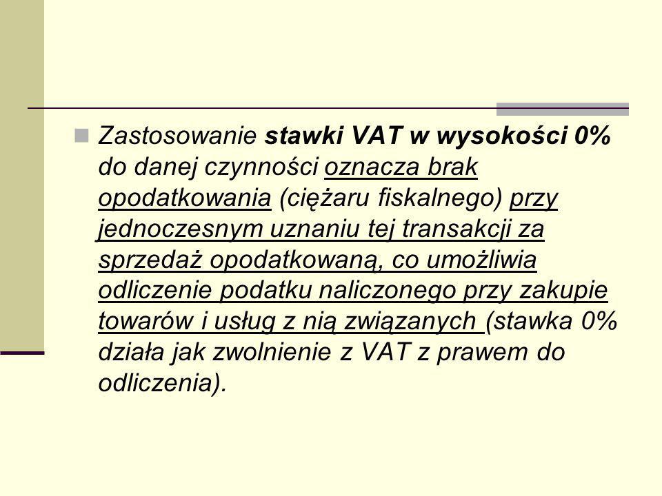 Zastosowanie stawki VAT w wysokości 0% do danej czynności oznacza brak opodatkowania (ciężaru fiskalnego) przy jednoczesnym uznaniu tej transakcji za