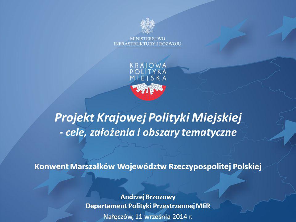 Projekt Krajowej Polityki Miejskiej - cele, założenia i obszary tematyczne Konwent Marszałków Województw Rzeczypospolitej Polskiej Andrzej Brzozowy De