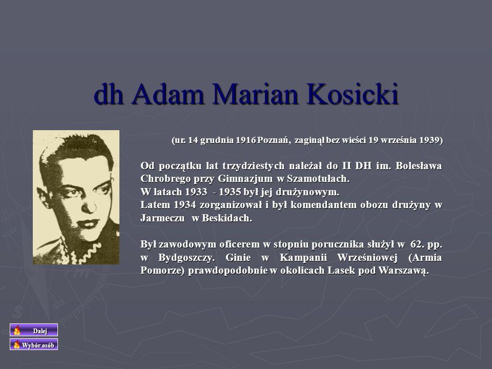 dh Andrzej Stanisław Kosicki (ur. 12 lutego 1921 Poznań, zm. 16 kwietnia 1943 Żabikowo k/ Poznania), Od 1931 r. należał do II Drużyny Harcerskiej im.