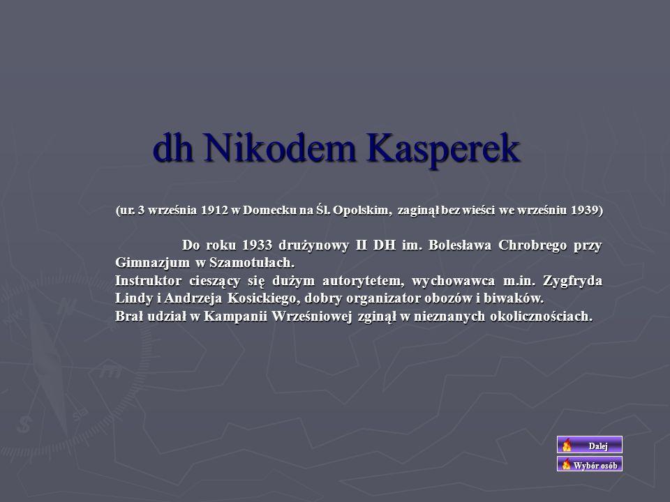 dh Adam Marian Kosicki (ur. 14 grudnia 1916 Poznań, zaginął bez wieści 19 września 1939) Od początku lat trzydziestych należał do II DH im. Bolesława