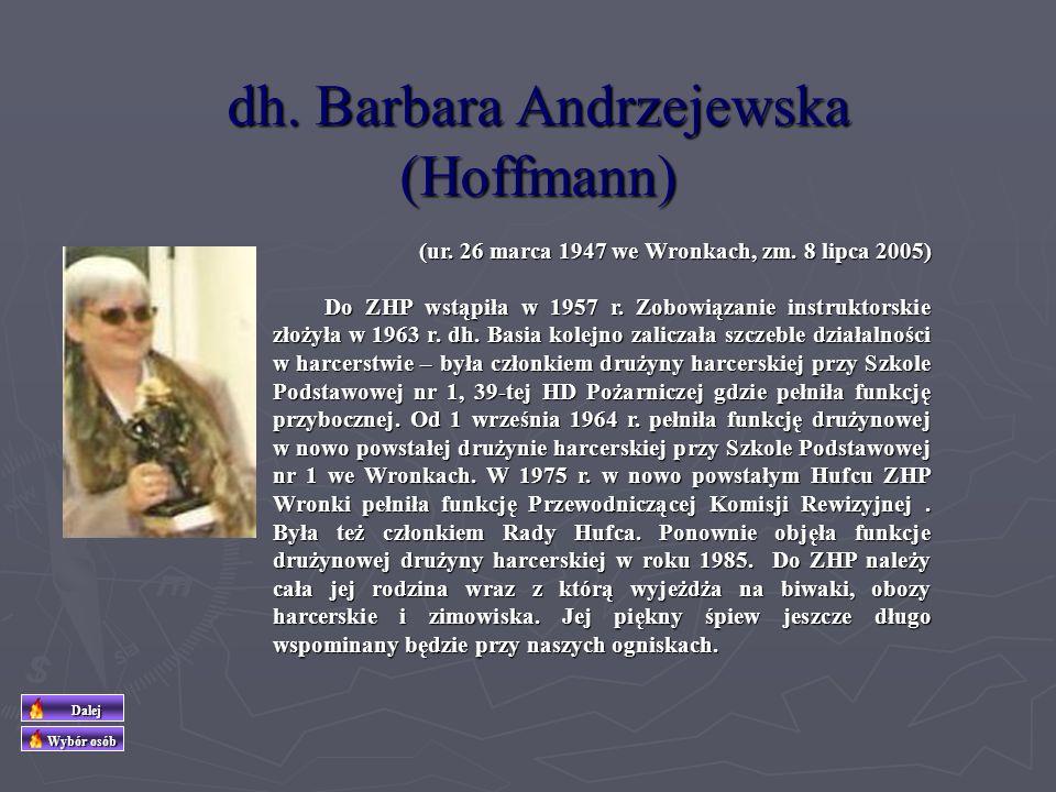 dh Jan Wiśniewski (ur. 05 czerwca 1917 we Wronkach, zm. 13 marca 1991) (ur. 05 czerwca 1917 we Wronkach, zm. 13 marca 1991) Do ZHP wstąpił w 1928 r. –