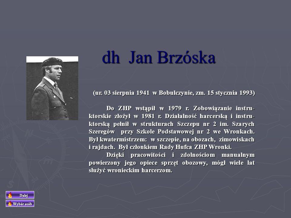 (ur. 10 lipca 1915, zm. 26 września 1992 ) Do ZHP wstąpił w 1 lutego 1927 r., Przyrzeczenie Harcerskie złożył 16. lutego 1930 r. Zdobywał kolejne stop