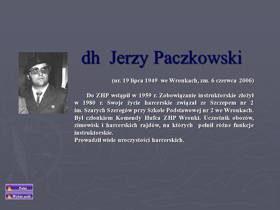 (ur. 03 sierpnia 1941 w Bobulczynie, zm. 15 stycznia 1993) Do ZHP wstąpił w 1979 r. Zobowiązanie instru- ktorskie złożył w 1981 r. Działalność harcers