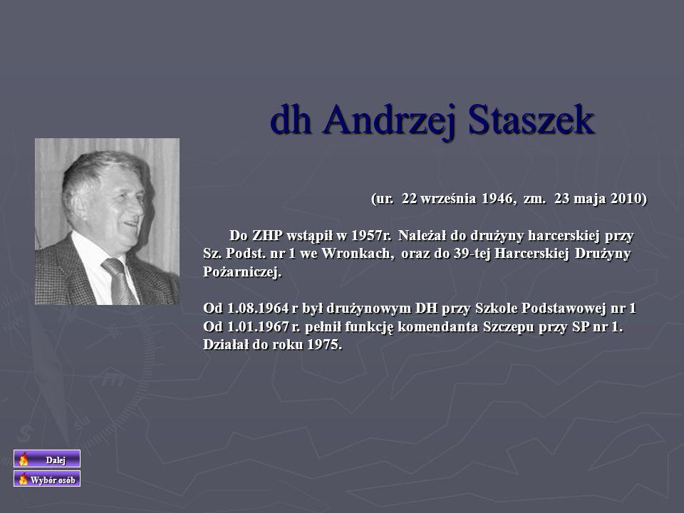 dh Edmund Piątkowski (ur. 19 sierpnia 1927 w Henrykowie k/Leszna, zm. 28 kwietnia 2001 w Szamotułach) W 1957 był drużynowym Drużyny Harcerskiej im. Za