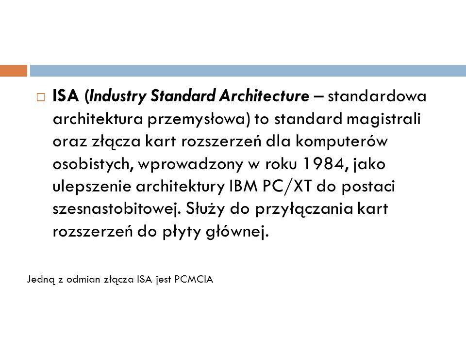  ISA (Industry Standard Architecture – standardowa architektura przemysłowa) to standard magistrali oraz złącza kart rozszerzeń dla komputerów osobis