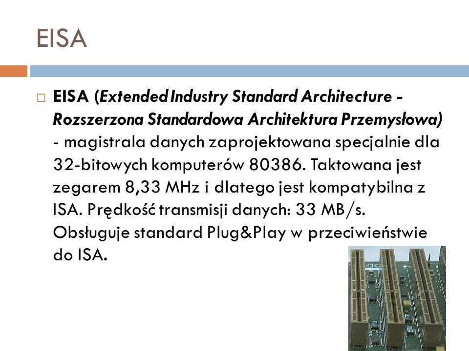 EISA  EISA (Extended Industry Standard Architecture - Rozszerzona Standardowa Architektura Przemysłowa) - magistrala danych zaprojektowana specjalnie