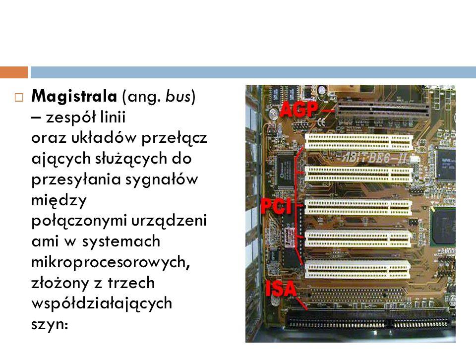  Magistrala (ang. bus) – zespół linii oraz układów przełącz ających służących do przesyłania sygnałów między połączonymi urządzeni ami w systemach mi