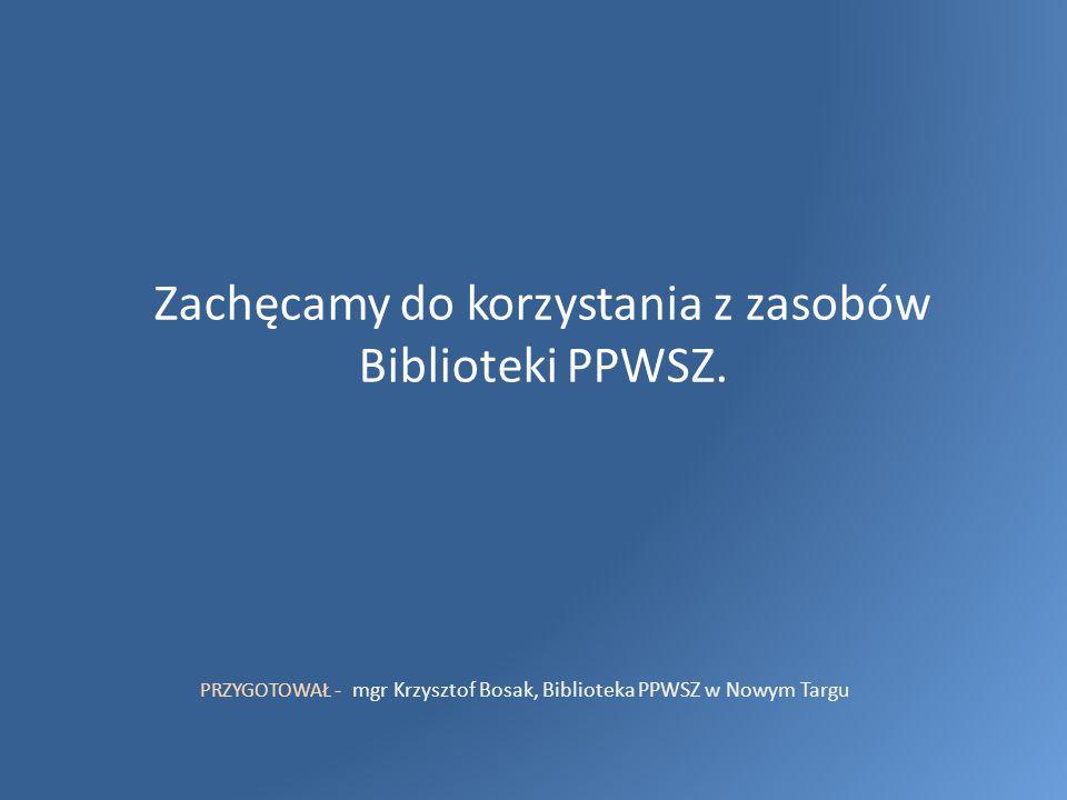 Zachęcamy do korzystania z zasobów Biblioteki PPWSZ.