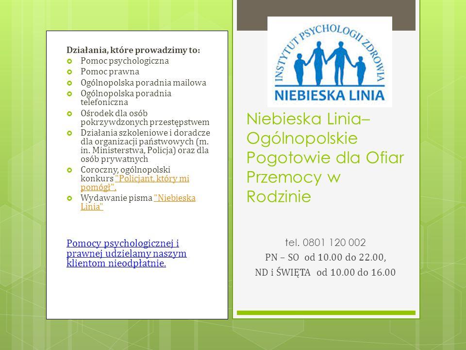 Działania, które prowadzimy to:  Pomoc psychologiczna  Pomoc prawna  Ogólnopolska poradnia mailowa  Ogólnopolska poradnia telefoniczna  Ośrodek d