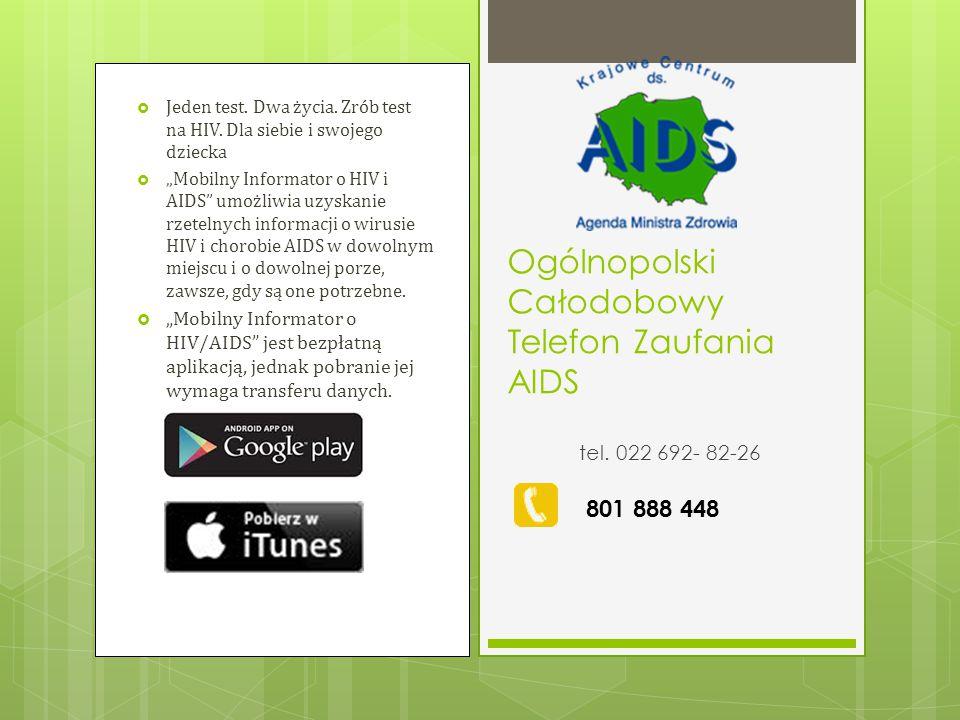 Ogólnopolski Całodobowy Telefon Zaufania AIDS tel. 022 692- 82-26 801 888 448  Jeden test. Dwa życia. Zrób test na HIV. Dla siebie i swojego dziecka