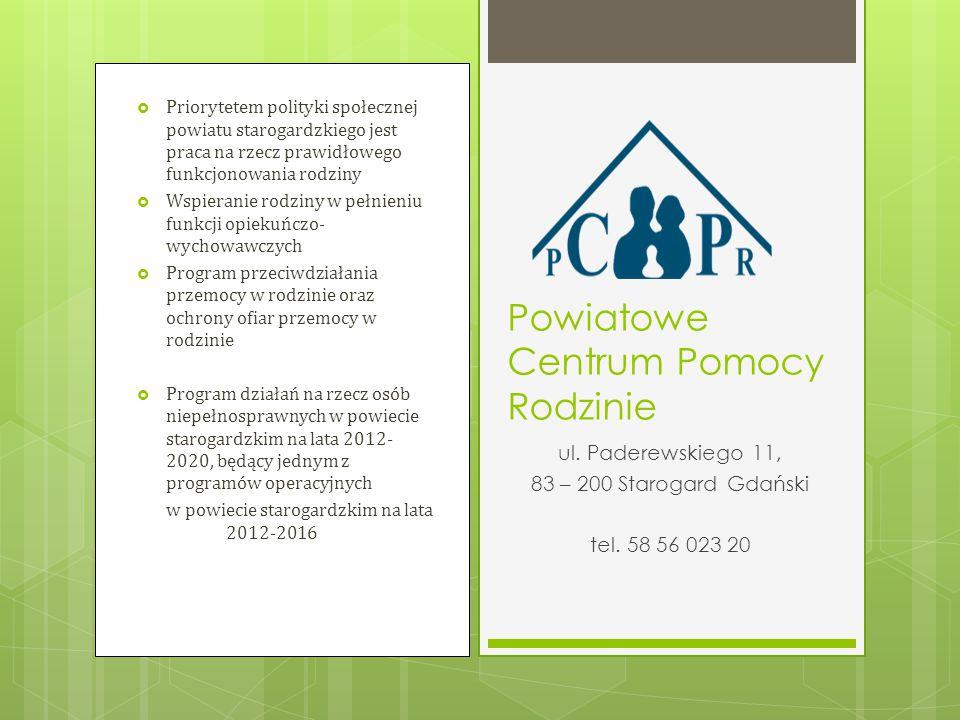  Priorytetem polityki społecznej powiatu starogardzkiego jest praca na rzecz prawidłowego funkcjonowania rodziny  Wspieranie rodziny w pełnieniu fun