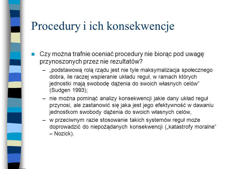 """Procedury i ich konsekwencje Czy można trafnie oceniać procedury nie biorąc pod uwagę przynoszonych przez nie rezultatów? –""""podstawową rolą rządu jest"""