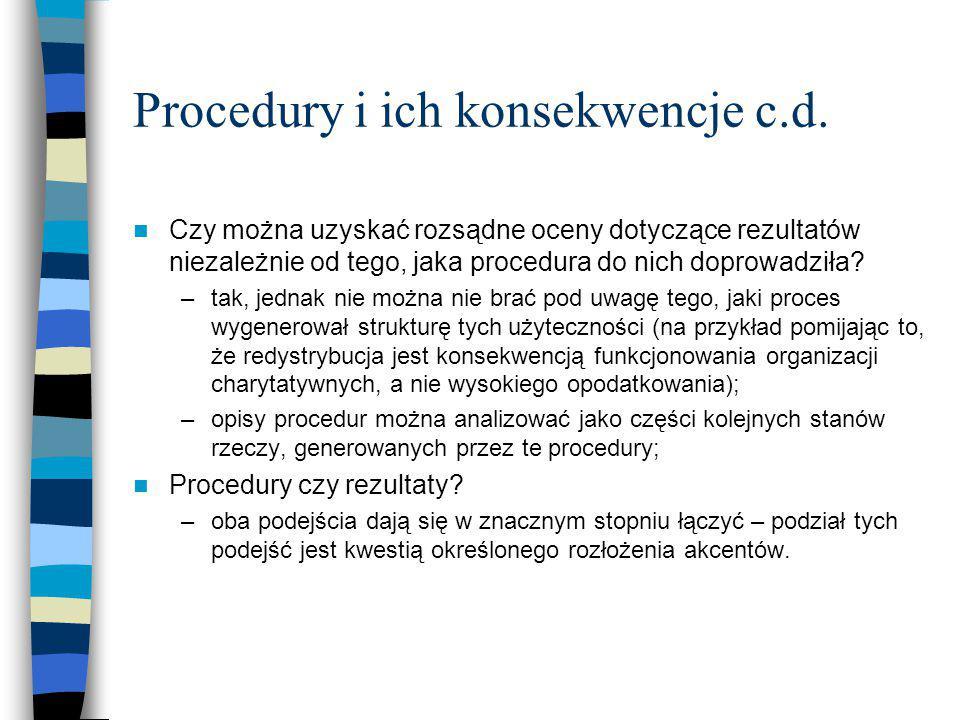 Procedury i ich konsekwencje c.d. Czy można uzyskać rozsądne oceny dotyczące rezultatów niezależnie od tego, jaka procedura do nich doprowadziła? –tak