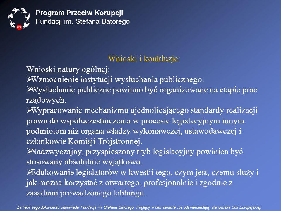Program Przeciw Korupcji Fundacji im. Stefana Batorego Wnioski i konkluzje: Wnioski natury ogólnej:  Wzmocnienie instytucji wysłuchania publicznego.