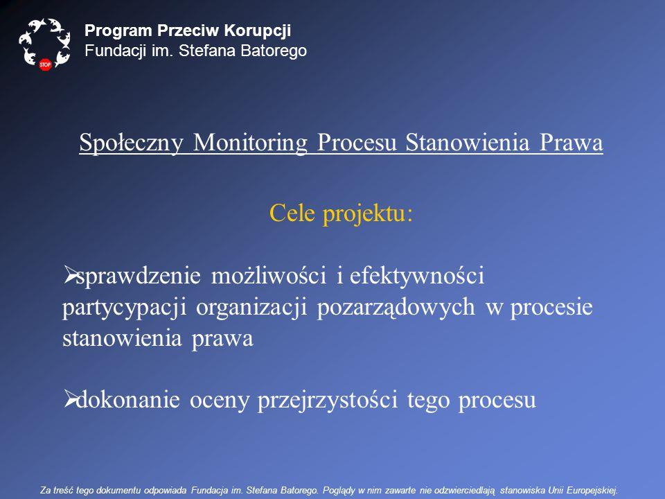 Program Przeciw Korupcji Fundacji im. Stefana Batorego Społeczny Monitoring Procesu Stanowienia Prawa Cele projektu:  sprawdzenie możliwości i efekty